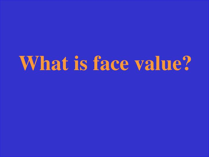 What is face value?