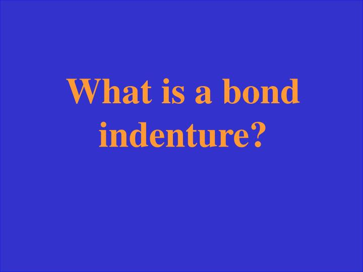What is a bond indenture?