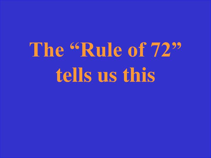 """The """"Rule of 72"""" tells us this"""