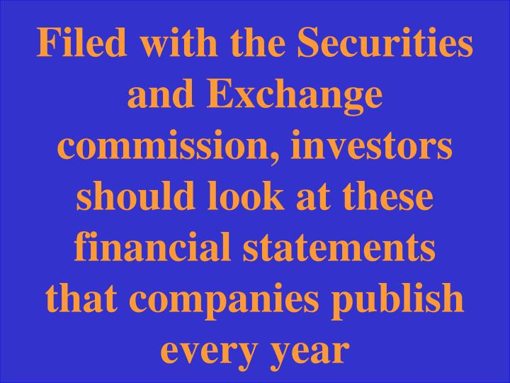 Filed with the Securities and Exchange commission, investors should look at these financial statements that companies publish every year