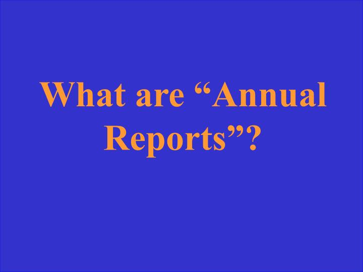 """What are """"Annual Reports""""?"""