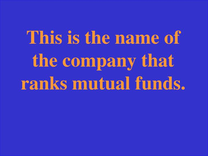 This is the name of the company that ranks mutual funds.