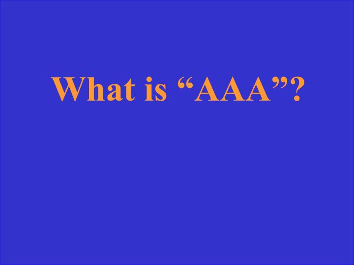"""What is """"AAA""""?"""