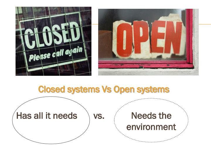 Closed systems Vs Open systems
