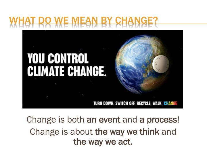 Change is both