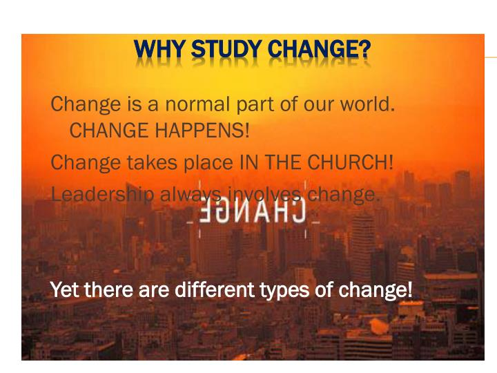 Change is a normal part of our world. CHANGE HAPPENS!