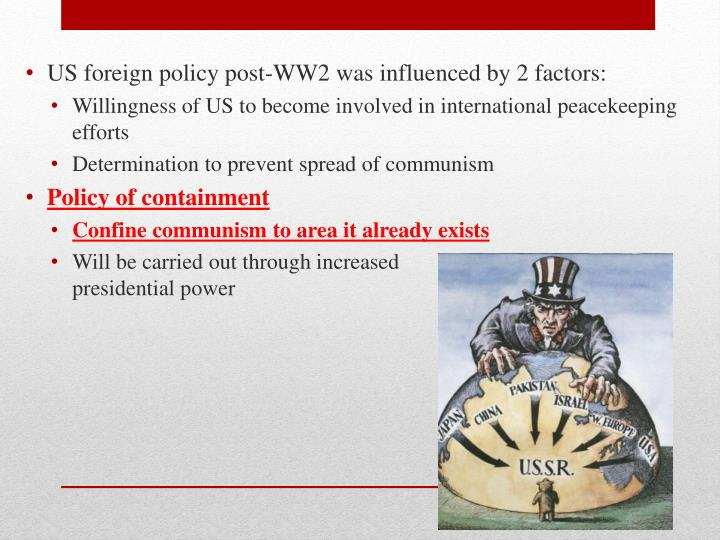 US foreign policy post-WW2 was influenced by 2 factors: