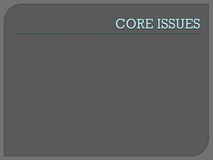 CORE ISSUES