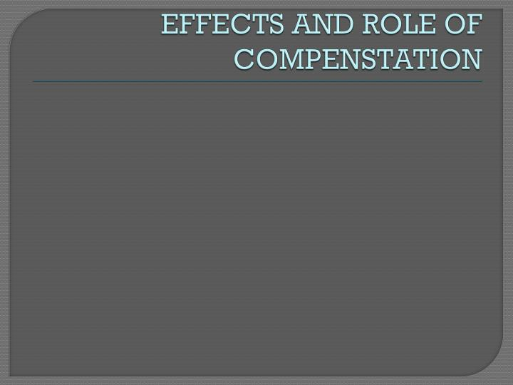 EFFECTS AND ROLE OF COMPENSTATION