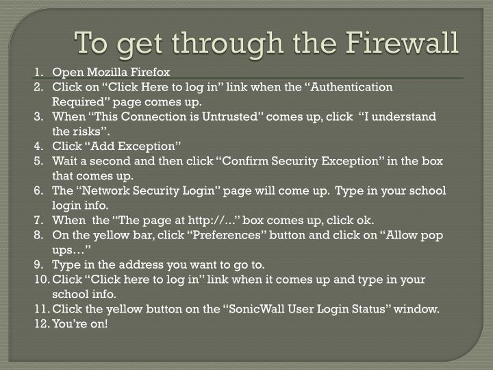 To get through the Firewall