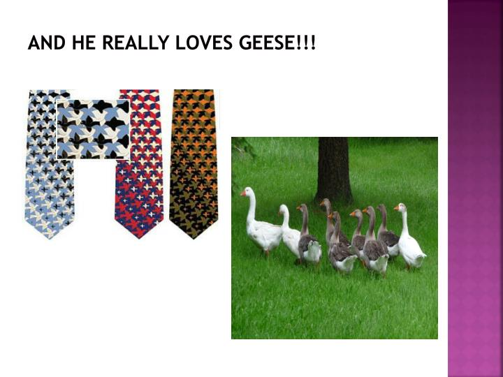 and he really loves geese!!!