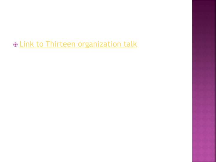 Link to Thirteen organization talk
