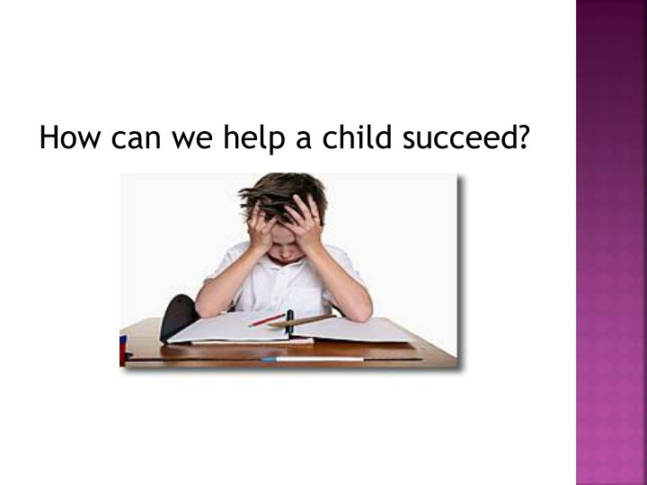How can we help a child succeed?