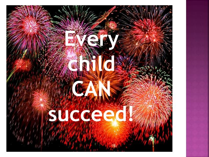 Every child CAN succeed!