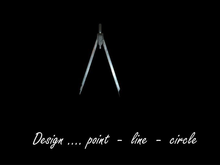 Design …. point  -  line  -  circle