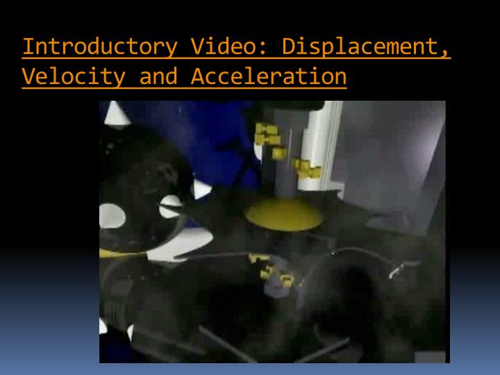 Introductory Video: Displacement, Velocity and Acceleration
