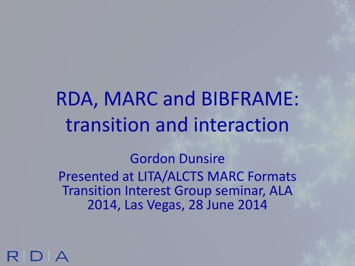 Rda marc and bibframe transition and interaction
