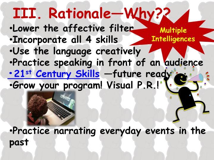 III. Rationale—Why??