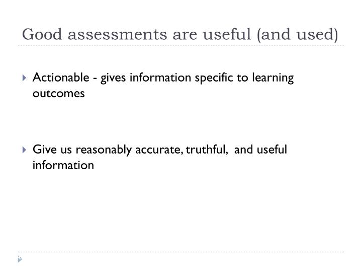Good assessments are useful (and used)