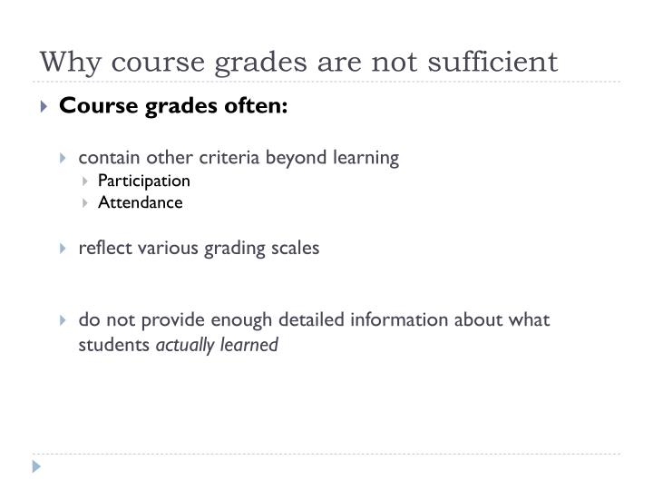 Why course grades are not sufficient