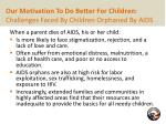 our motivation to do better for children challenges faced by children orphaned by aids