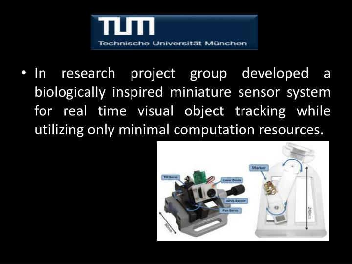 In research project group developed a biologically inspired miniature sensor system for real time visual object tracking while utilizing only minimal computation resources.