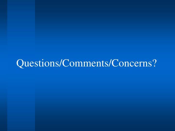Questions/Comments/Concerns?