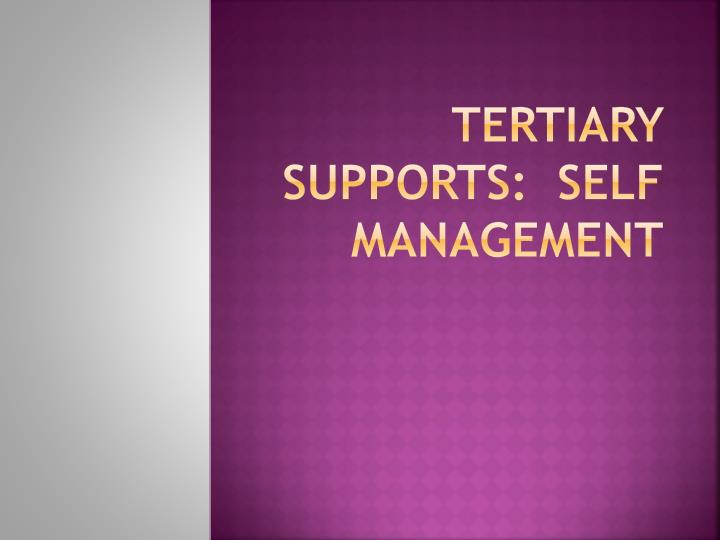 Tertiary Supports:  Self Management