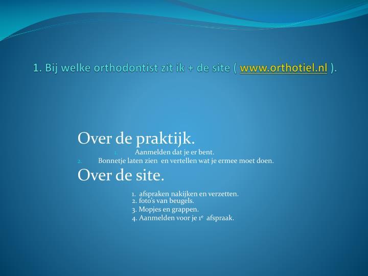 1. Bij welke orthodontist zit ik + de site (