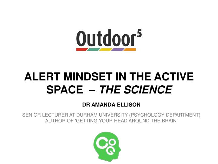 Alert mindset in the active space the science