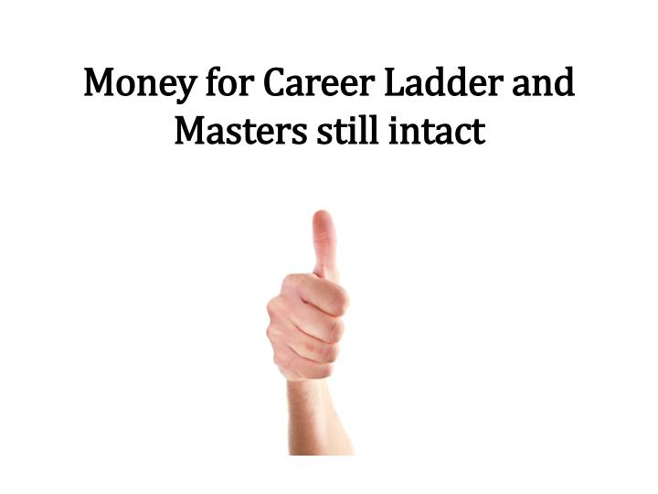 Money for Career Ladder and Masters still intact