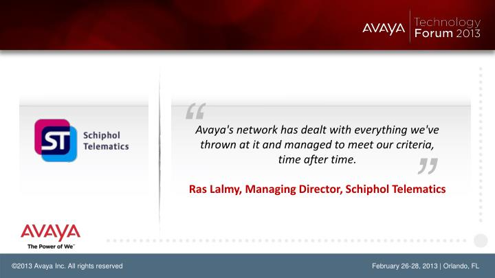 Avaya's network has dealt with everything we've thrown at it and managed to meet our criteria,