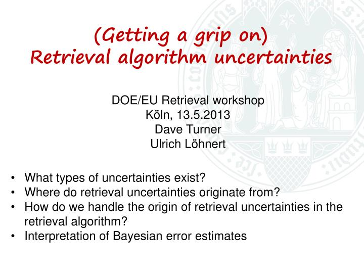 Getting a grip on retrieval algorithm uncertainties