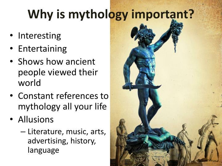 Why is mythology important?