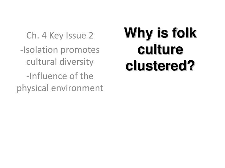 Why is folk culture clustered