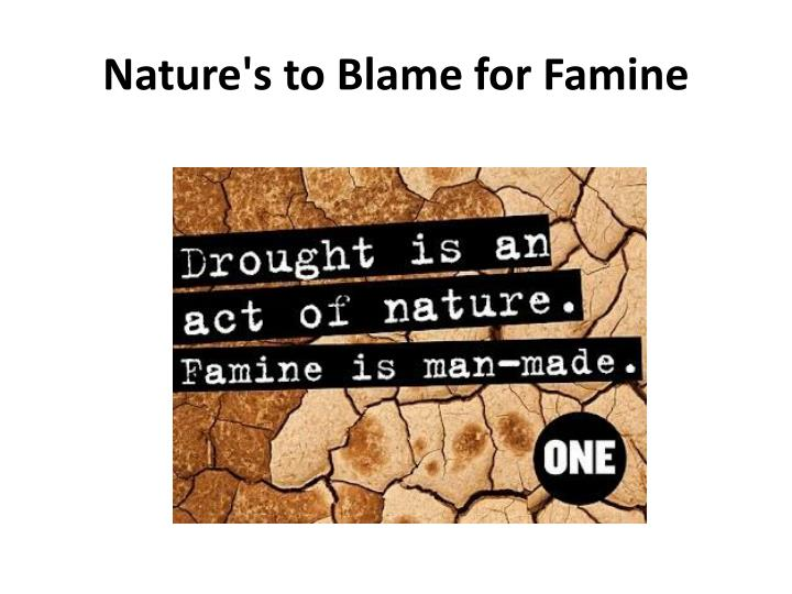 Nature s to blame for famine