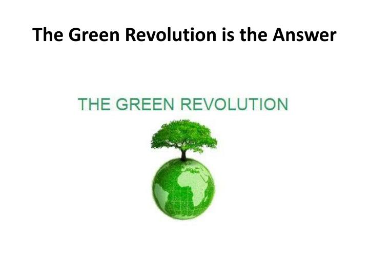 The Green Revolution is the