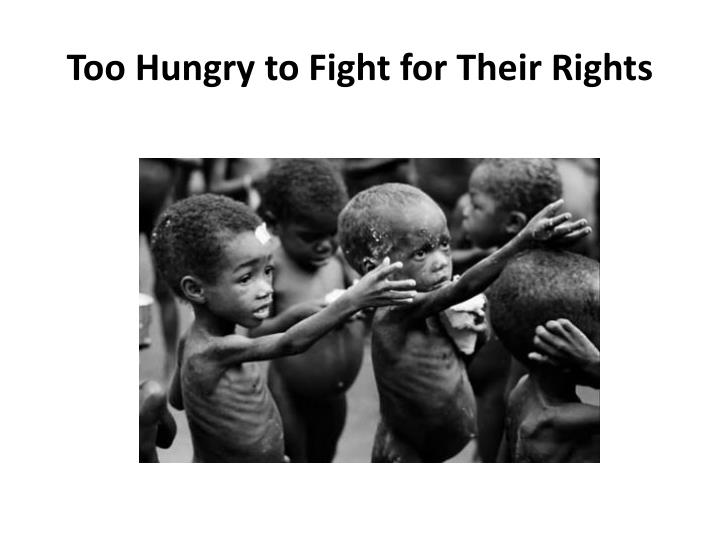 Too Hungry to Fight for Their Rights