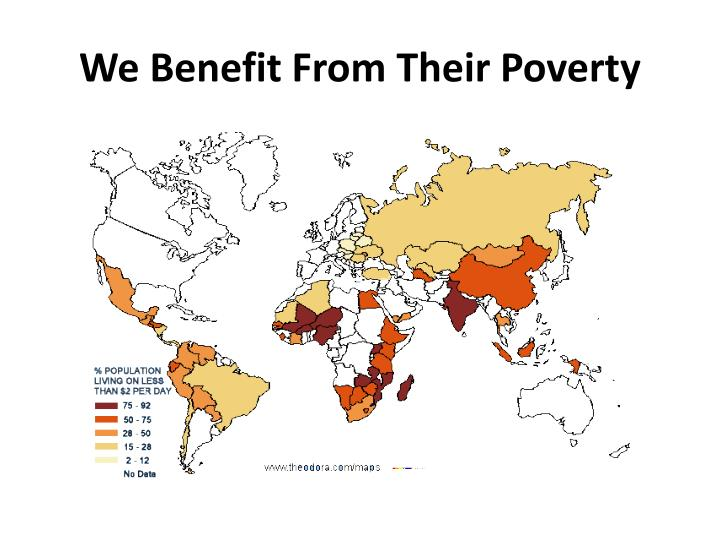 We Benefit From Their Poverty