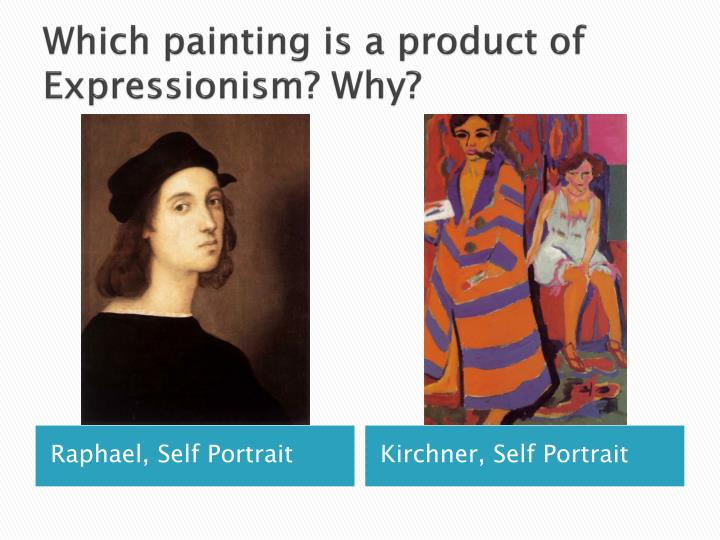 Which painting is a product of Expressionism?