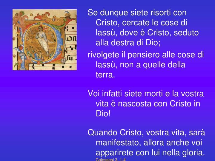 Se dunque siete risorti con Cristo, cercate le cose di lassù, dove è Cristo, seduto alla destra di Dio;