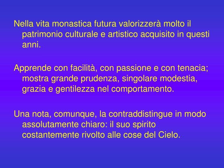 Nella vita monastica futura valorizzerà molto il patrimonio culturale e artistico acquisito in questi anni.