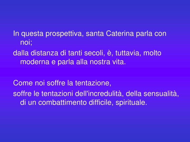 In questa prospettiva, santa Caterina parla con noi;