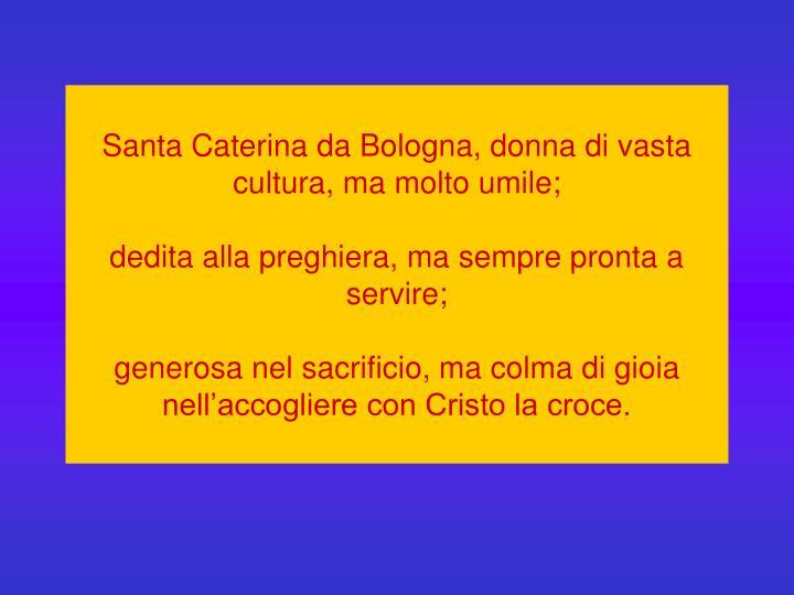 Santa Caterina da Bologna, donna di vasta cultura, ma molto umile;