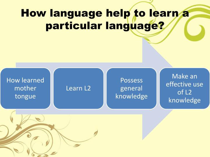 How language help to learn a particular language?