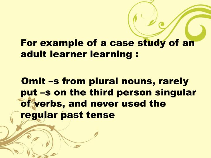 For example of a case study of an adult learner learning :