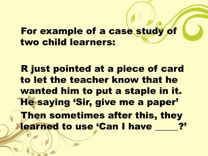 For example of a case study of two child learners: