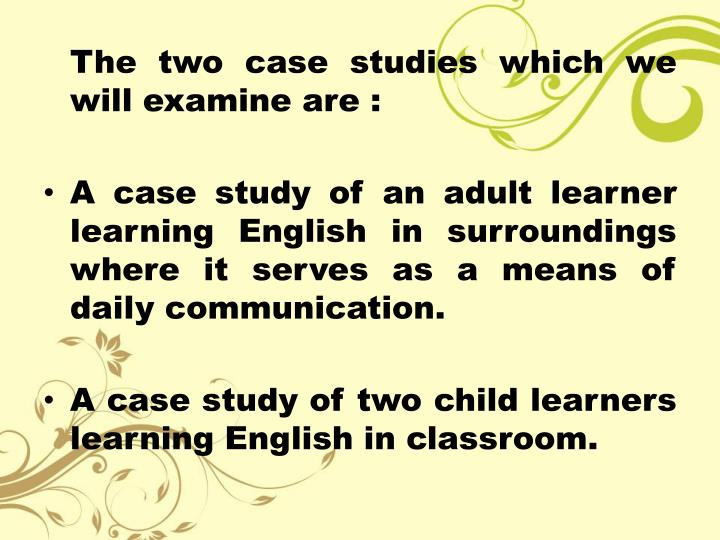 The two case studies which we will examine are :