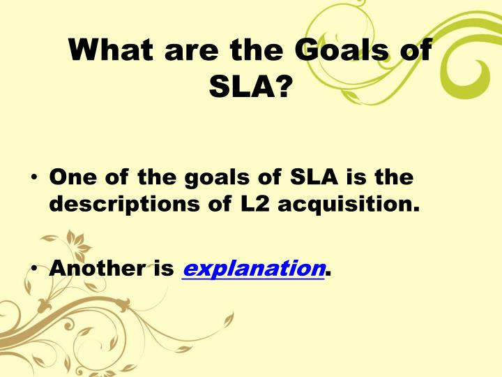 What are the Goals of SLA?