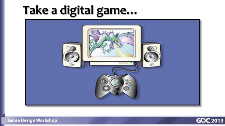 Take a digital game…